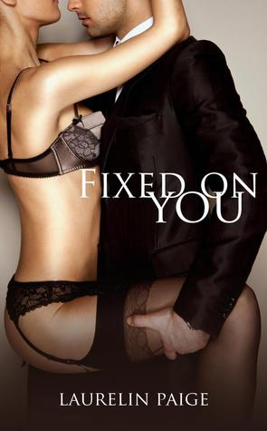 Fixed on You by Laurelin Paige